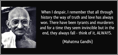 quote-when-i-despair-i-remember-that-all-through-history-the-way-of-truth-and-love-has-always-won-there-mahatma-gandhi-328441