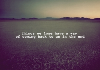 Things-we-lose-have-a-way-of-coming-back-to-us-in-the-end